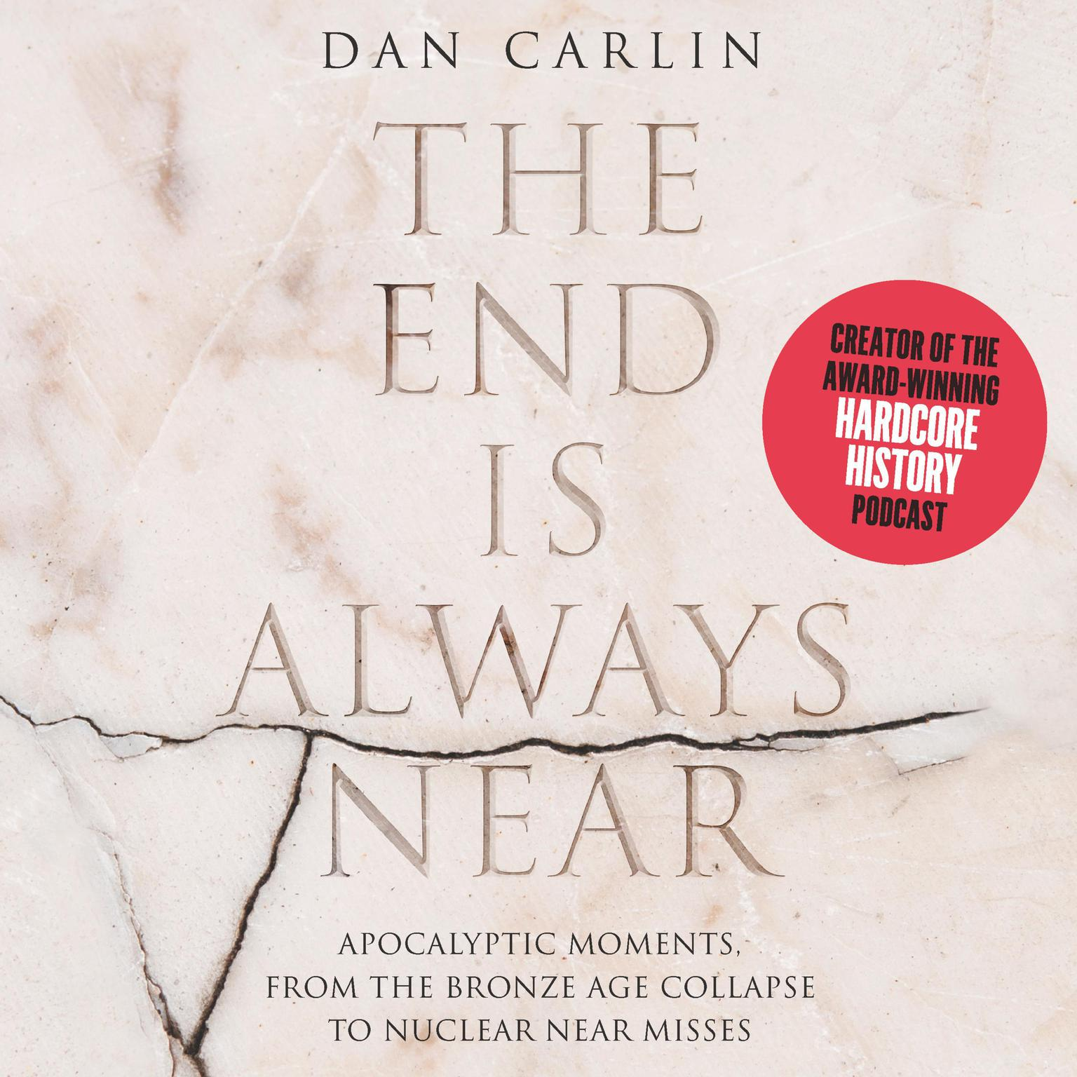 Printable The End Is Always Near: Apocalyptic Moments, from the Bronze Age Collapse to Nuclear Near Misses Audiobook Cover Art