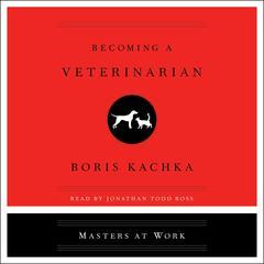 Becoming a Veterinarian Audiobook, by Boris Kachka