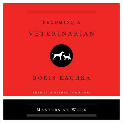 Becoming a Veterinarian Audiobook, by Boris Kachka