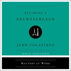 Becoming a Neurosurgeon Audiobook, by John Colapinto
