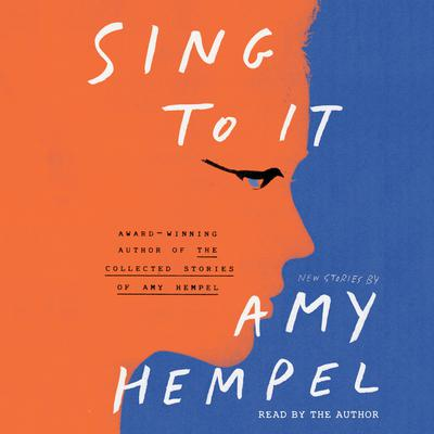 Sing to It Audiobook, by Amy Hempel