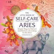 The Little Book of Self-Care for Aries: Simple Ways to Refresh and Restore—According to the Stars Audiobook, by Author Info Added Soon