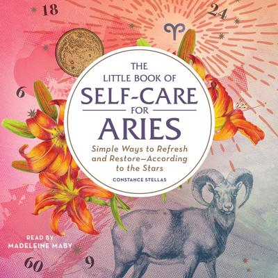 The Little Book of Self-Care for Aries: Simple Ways to Refresh and Restore—According to the Stars Audiobook, by Constance Stellas