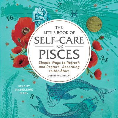 The Little Book of Self-Care for Pisces: Simple Ways to Refresh and Restore—According to the Stars Audiobook, by Constance Stellas