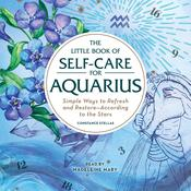 The Little Book of Self-Care for Aquarius: Simple Ways to Refresh and Restore—According to the Stars Audiobook, by Author Info Added Soon