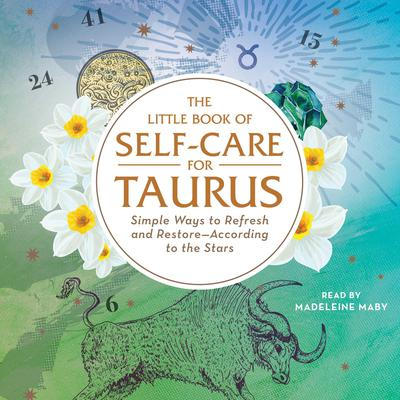 The Little Book of Self-Care for Taurus: Simple Ways to Refresh and Restore—According to the Stars Audiobook, by Constance Stellas