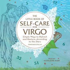 The Little Book of Self-Care for Virgo: Simple Ways to Refresh and Restore—According to the Stars Audiobook, by Constance Stellas