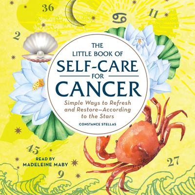 The Little Book of Self-Care for Cancer: Simple Ways to Refresh and Restore—According to the Stars Audiobook, by Constance Stellas