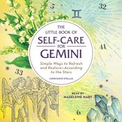 The Little Book of Self-Care for Gemini: Simple Ways to Refresh and Restore—According to the Stars Audiobook, by Author Info Added Soon