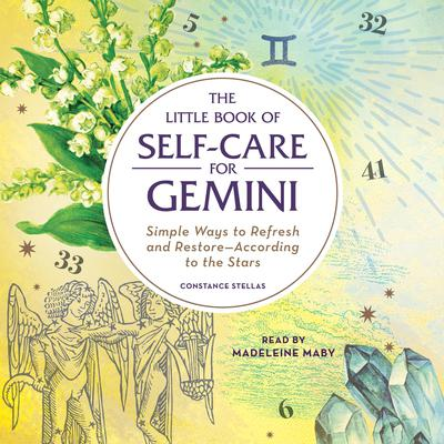 The Little Book of Self-Care for Gemini: Simple Ways to Refresh and Restore—According to the Stars Audiobook, by Constance Stellas
