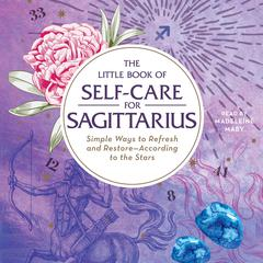 The Little Book of Self-Care for Sagittarius: Simple Ways to Refresh and Restore—According to the Stars Audiobook, by Constance Stellas