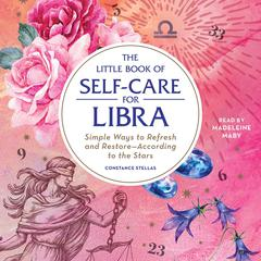The Little Book of Self-Care for Libra: Simple Ways to Refresh and Restore—According to the Stars Audiobook, by Constance Stellas