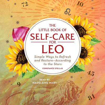 The Little Book of Self-Care for Leo: Simple Ways to Refresh and Restore—According to the Stars Audiobook, by Constance Stellas