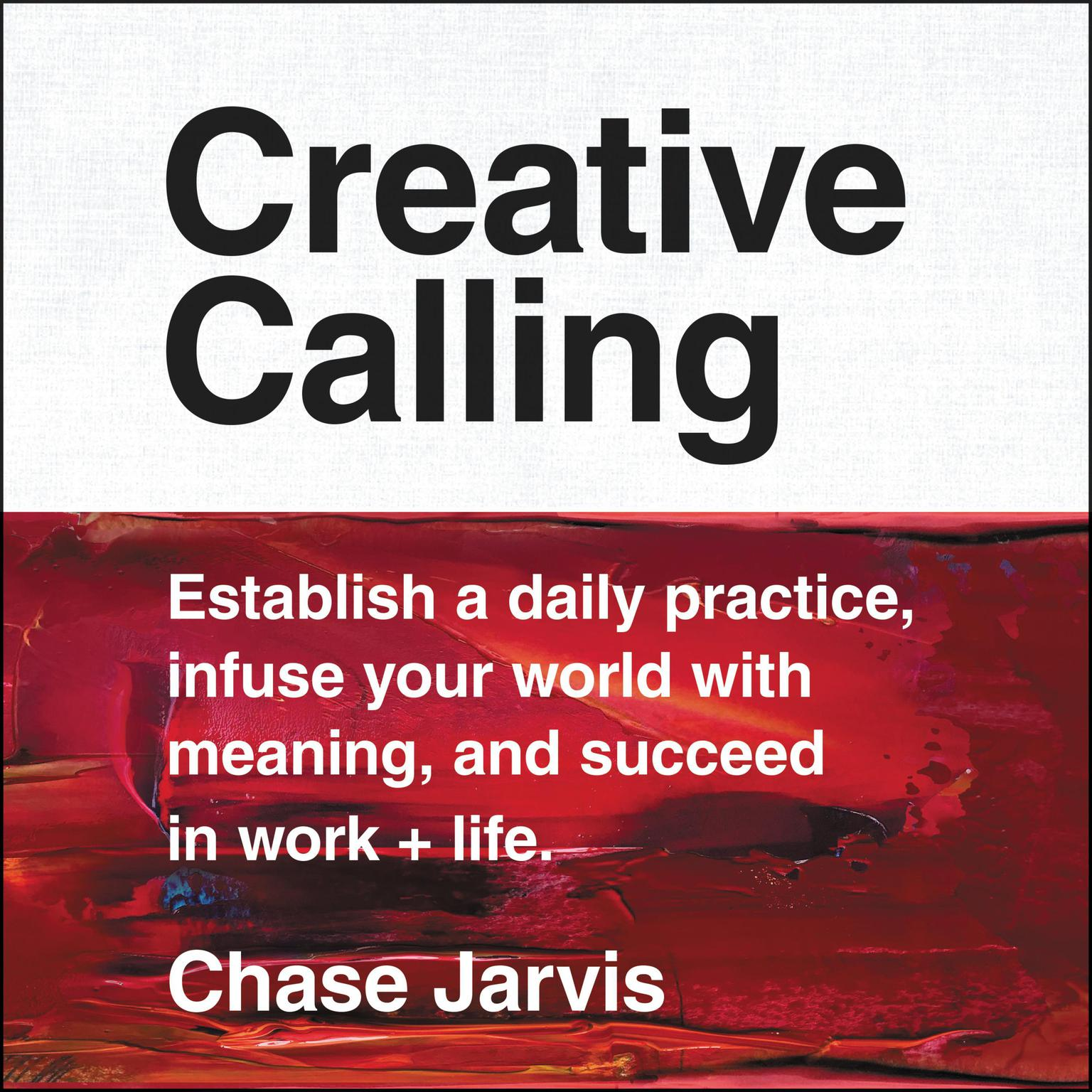 Printable Creative Calling: Establish a Daily Practice, Infuse Your World with Meaning, and Succeed in Work + Life Audiobook Cover Art