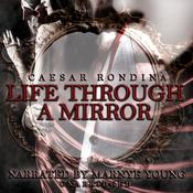 Life through a Mirror Audiobook, by Author Info Added Soon