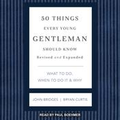 50 Things Every Young Gentleman Should Know: What to Do, When to Do it & Why, Revised and Expanded Audiobook, by John Bridges