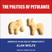 The Politics of Petulance: America in an Age of Immaturity Audiobook, by Alan Wolfe