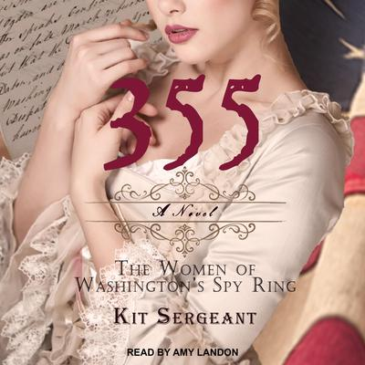 355: A Novel: The Women of Washington's Spy Ring Audiobook, by Kit Sergeant