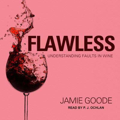 Flawless: Understanding Faults in Wine Audiobook, by Jamie Goode