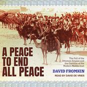 A Peace to End All Peace: The Fall of the Ottoman Empire and the Creation of the Modern Middle East Audiobook, by David Fromkin