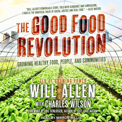 The Good Food Revolution: Growing Healthy Food, People, and Communities Audiobook, by Will Allen