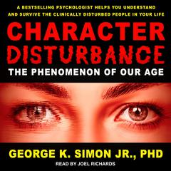Character Disturbance: The Phenomenon of Our Age Audiobook, by George K. Simon Jr., George K. Simon, Jr., Ph.D.