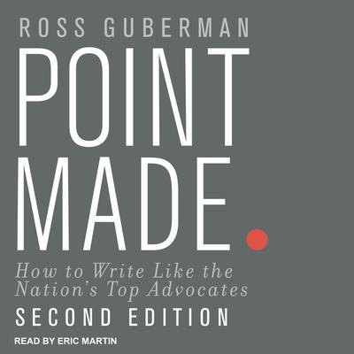 Point Made: How to Write Like the Nations Top Advocates, Second Edition Audiobook, by Ross Guberman