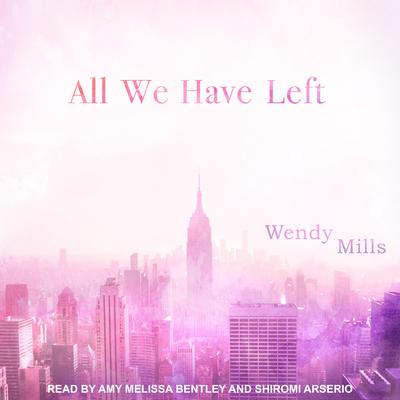 All We Have Left Audiobook, by Wendy Mills