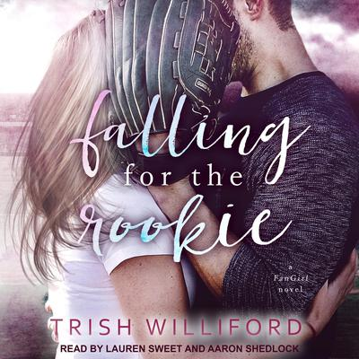 Falling for the Rookie Audiobook, by Trish Ann Williford
