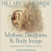 Mothers, Daughters, and Body Image: Learning to Love Ourselves as We Are Audiobook, by Author Info Added Soon