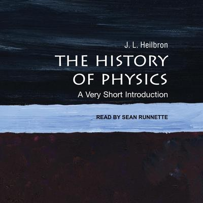 The History of Physics: A Very Short Introduction Audiobook, by J.L. Heilbron