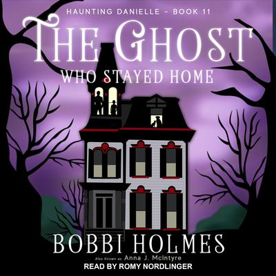 The Ghost Who Stayed Home  Audiobook, by Anna J. McIntyre