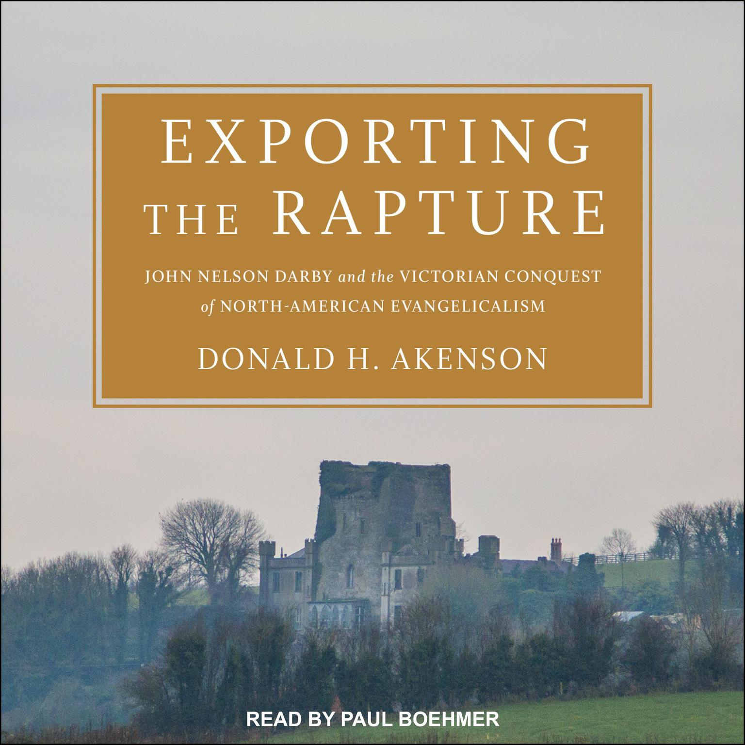 Printable Exporting the Rapture: John Nelson Darby and the Victorian Conquest of North-American Evangelicalism Audiobook Cover Art