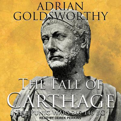The Fall of Carthage: The Punic Wars 265-146BC Audiobook, by Adrian Goldsworthy