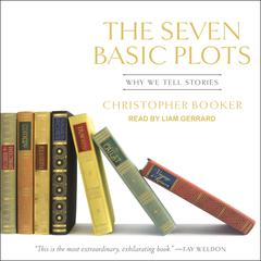 The Seven Basic Plots: Why We Tell Stories Audiobook, by Christopher Booker