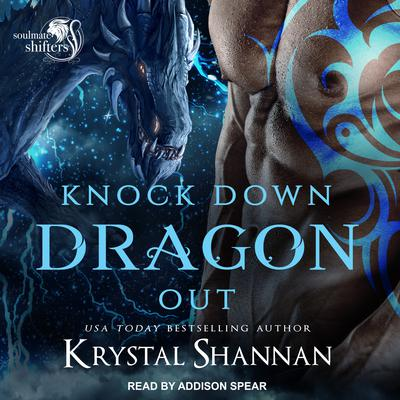 Knock Down Dragon Out: Soulmate Shifters World Audiobook, by Krystal Shannan