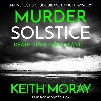 Murder Solstice: Death stalks the island … Audiobook, by Keith Moray