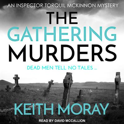 The Gathering Murders: Dead men tell no tales … Audiobook, by Keith Moray