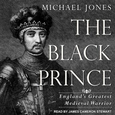 The Black Prince: Englands Greatest Medieval Warrior Audiobook, by Michael Jones