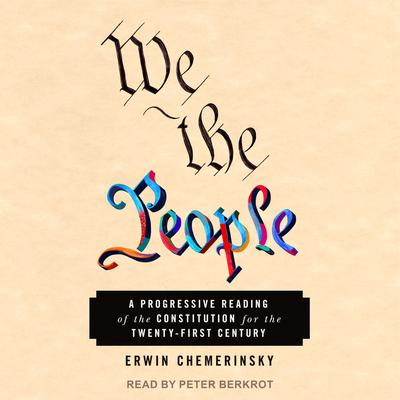 We the People: A Progressive Reading of the Constitution for the Twenty-First Century Audiobook, by Erwin Chemerinsky