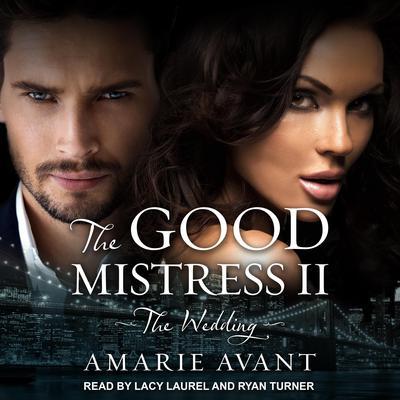 The Good Mistress II: The Wedding: A BWWM Billionaire Romance Audiobook, by Amarie Avant