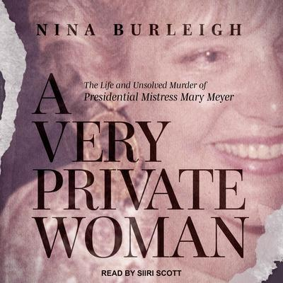 A Very Private Woman: The Life and Unsolved Murder of Presidential Mistress Mary Meyer Audiobook, by Nina Burleigh