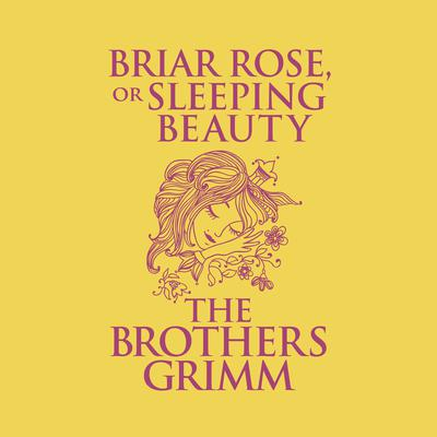 Briar Rose (or, Sleeping Beauty) Audiobook, by The Brothers Grimm