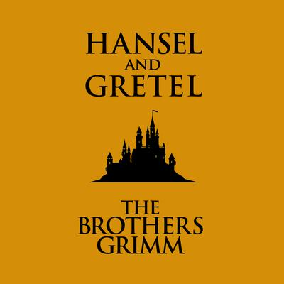 Hansel and Gretel Audiobook, by the Brothers Grimm