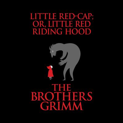 Little Red-Cap (or, Little Red Riding Hood) Audiobook, by The Brothers Grimm