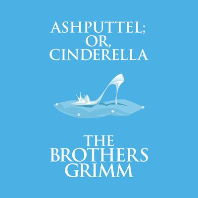 Ashputtel (or, Cinderella) Audiobook, by The Brothers Grimm