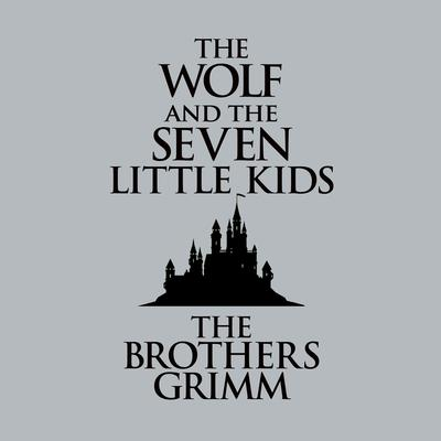 The Wolf and the Seven Little Kids Audiobook, by The Brothers Grimm