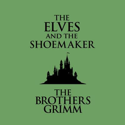 The Elves and the Shoemaker Audiobook, by The Brothers Grimm