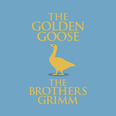 The Golden Goose Audiobook, by The Brothers Grimm