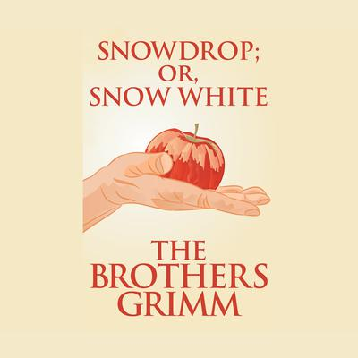 Snowdrop (or, Snow White) Audiobook, by The Brothers Grimm